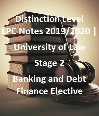 LPC Notes 2019   University of Law Stage 2 Banking and Debt Finance Notes -