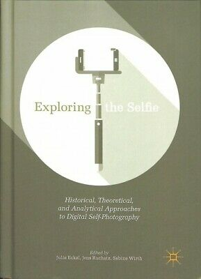 Exploring the Selfie : Historical, Theoretical and Analytical Approaches to D...