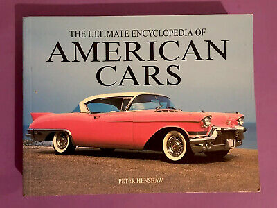 The Ultimate Encyclopedia Of AMERICAN CARS - Peter Henshaw