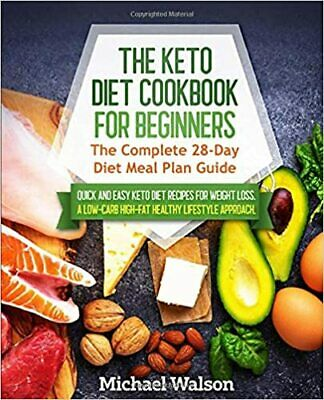 The Keto Diet Cookbook for Beginners: The Complete 28-Day (E- B00K-Version 2020)