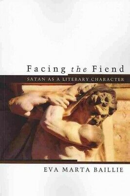 Facing the Fiend : Satan as a Literary Character, Paperback by Baillie, Eva M...