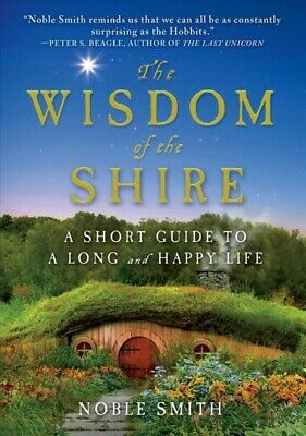 Wisdom of the Shire : A Short Guide to a Long and Happy Life, Hardcover by Sm...
