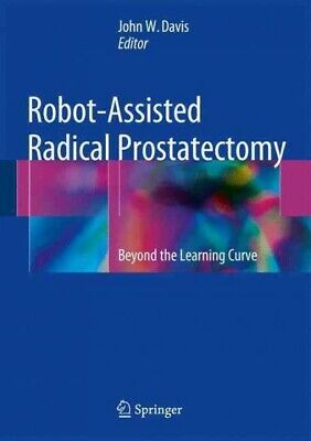Robot-assisted Radical Prostatectomy : Beyond the Learning Curve, Hardcover b...