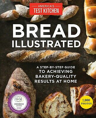 Bread Illustrated A Step-By-Step Guide to Achieving Bakery-Quality Results P.D.F
