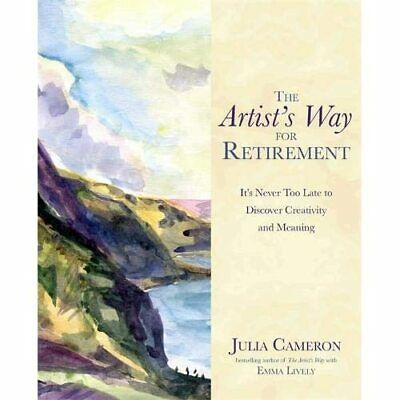 The Artist's Way for Retirement: It's Never Too Late to - Paperback NEW Julia Ca