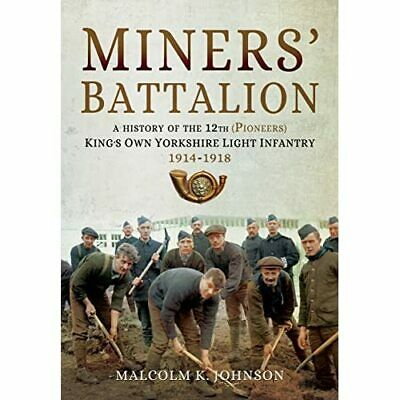 Miners' Battalion: A History of the 12th (Pioneers) Kin - Hardback NEW Johnson,