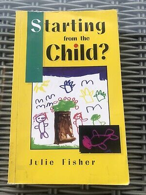 Starting from the Child: Teaching and Learning from 4-8-Julie Fisher