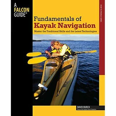 Fundamentals of Kayak Navigation (Falcon Guide) - Paperback NEW Burch, David 1 A