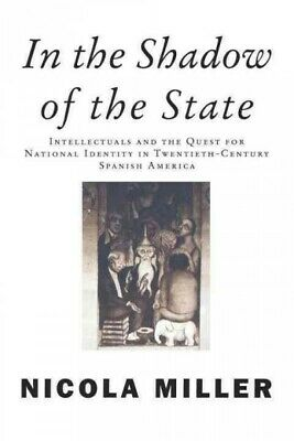 In the Shadow of the State : Intellectuals and the Quest for National Identit...