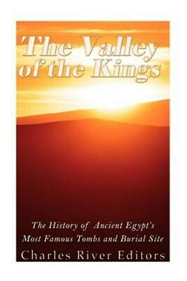 Valley of the Kings : The History of Ancient Egypt's Most Famous Tombs and Bu...