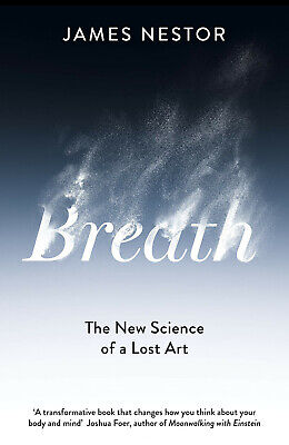 Breath : The New Science of a Lost Art by James Nestor | Hardback UK Edition