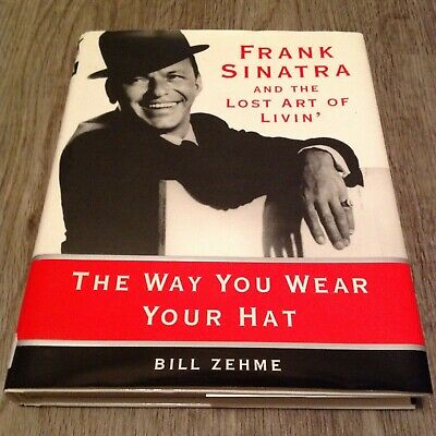 The Way You Wear Your Hat : Frank Sinatra and the Lost Art of Livin' (Hardcover)