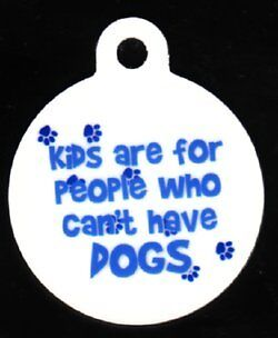 Engraved Pet ID Kids Are For People Who Cant Have Dogs