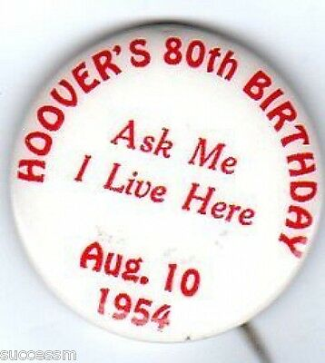 Ask Me I Live Here - Herbert Hoover 80th Birthday Button