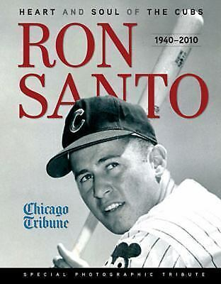 Ron Santo: Heart and Soul of the Cubs: 1940-2010 by Chicago Tribune (2011,...
