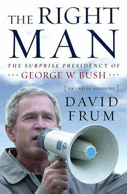 The Right Man: The Surprise Presidency of George W. Bush by David Frum Hardcover