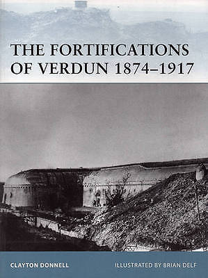 The Fortifications of Verdun 1874-1917 by Osprey Fortress Series #103 Book