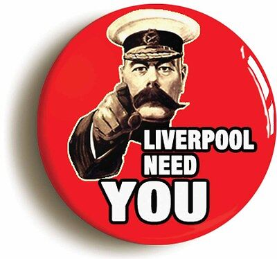 LIVERPOOL NEED YOU BADGE BUTTON PIN (1inch/25mm diameter) LORD KITCHENER
