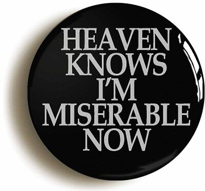 HEAVEN KNOWS MISERABLE NOW BADGE BUTTON PIN (Size is 1inch/25mm diameter)