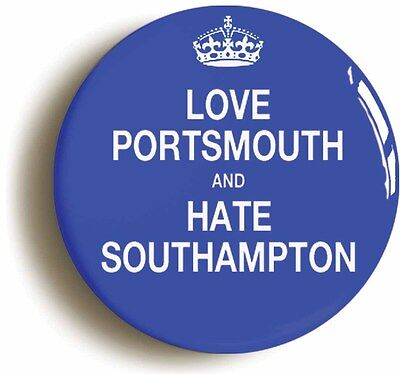 LOVE PORTSMOUTH AND HATE SOUTHAMPTON BADGE BUTTON PIN (1inch/25mm diameter)