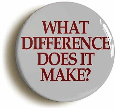 WHAT DIFFERENCE DOES IT MAKE? BADGE BUTTON PIN (Size is 1inch/25mm diameter)