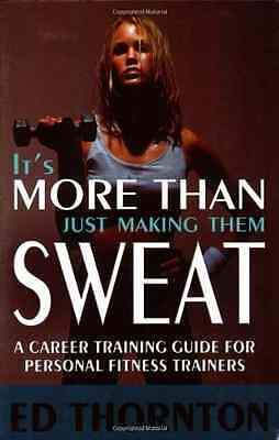 It's More Than Just Making Them Sweat: A Career Trainin - Paperback NEW Thornton