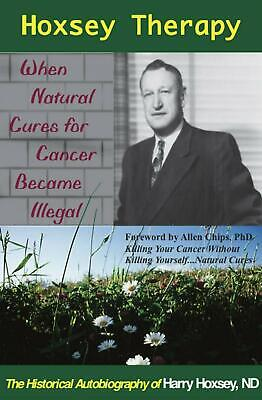 Hoxsey Therapy: When Natural Cures for Cancer Became Illegal: The Authobiogaphy