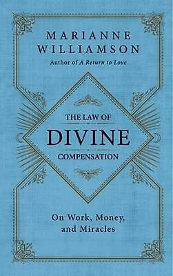 The Law of Divine Compensation: On Work, Money, and Miracles by Marianne William
