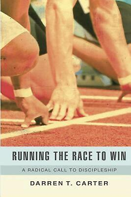 Running the Race to Win: A Radical Call to Discipleship by Darren T. Carter (Eng