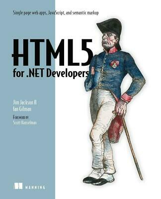 HTML5 for NET Developers: Single page web apps, JavaScript, and semantic markup