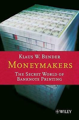 Moneymakers: The Secret World of Banknote Printing by Klaus W. Bender (English)