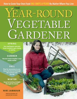 Year-round Vegetable Gardener: How to Grow Your Own Food 365 Days a Year, No Mat