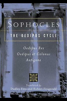 Sophocles, the Oedipus Cycle: Oedipus Rex, Oedipus at Colonus, Antigone by Sopho
