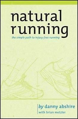 Natural Running: The Simple Path to Stronger, Healthier Running by Danny Abshire