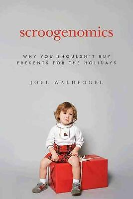 Scroogenomics: Why You Shouldn't Buy Presents for the Holidays by Joel Waldfogel