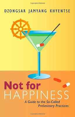 Not for Happiness: A Guide to the So-Called Preliminary - Paperback NEW Khyentse