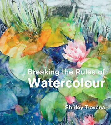 Breaking the Rules of Watercolour by Shirley Trevena Hardcover Book (English)