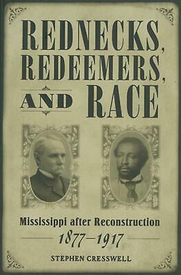 Rednecks, Redeemers, and Race: Mississippi after Reconstruction, 1877-1917 by St