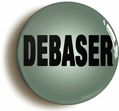 DEBASER BADGE BUTTON PIN (Size is 1inch/25mm diameter)