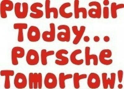 "Boys/Girls Funny T-Shirt ""Pushchair Today...Porsche Tomorrow"" Size 1-2 or 2-3yrs"