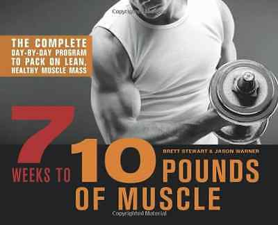 7 Weeks to 10 Pounds of Muscle - Paperback NEW Stewart, Brett 2013-01-03