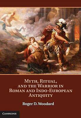 Myth, Ritual, and the Warrior in Roman and Indo-European Antiquity by Roger D. W