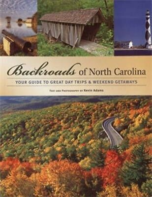 NEW Backroads of North Carolina: Your Guide to Great Day Trips & Weekend Getaway