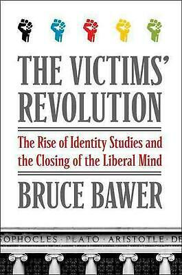 The Victims' Revolution: The Rise of Identity Studies and the Closing of the Lib