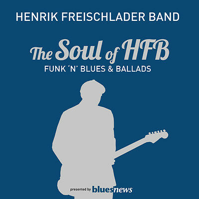CD Henrik Freischlader Band The Soul Of HFB  Funk 'n' Blues & Ballads  2CDs