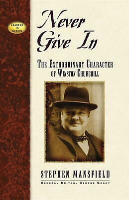 Never Give in: The Extraordinary Character of Winston Churchill by Stephen Mansf