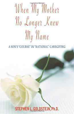 "When My Mother No Longer Knew My Name: A Son's ""Course"" - Paperback NEW Goldstei"