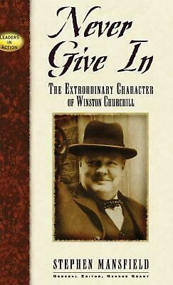 Never Given in: The Extraordinary Character of Winston Churchill by Stephen Mans