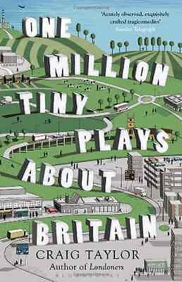 One Million Tiny Plays About Britain - Paperback NEW Craig Taylor 2013-01-17