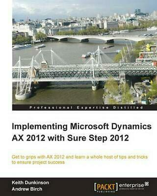 NEW Implementing Microsoft Dynamics Ax 2012 with Sure Step 2012 by Andrew Birch